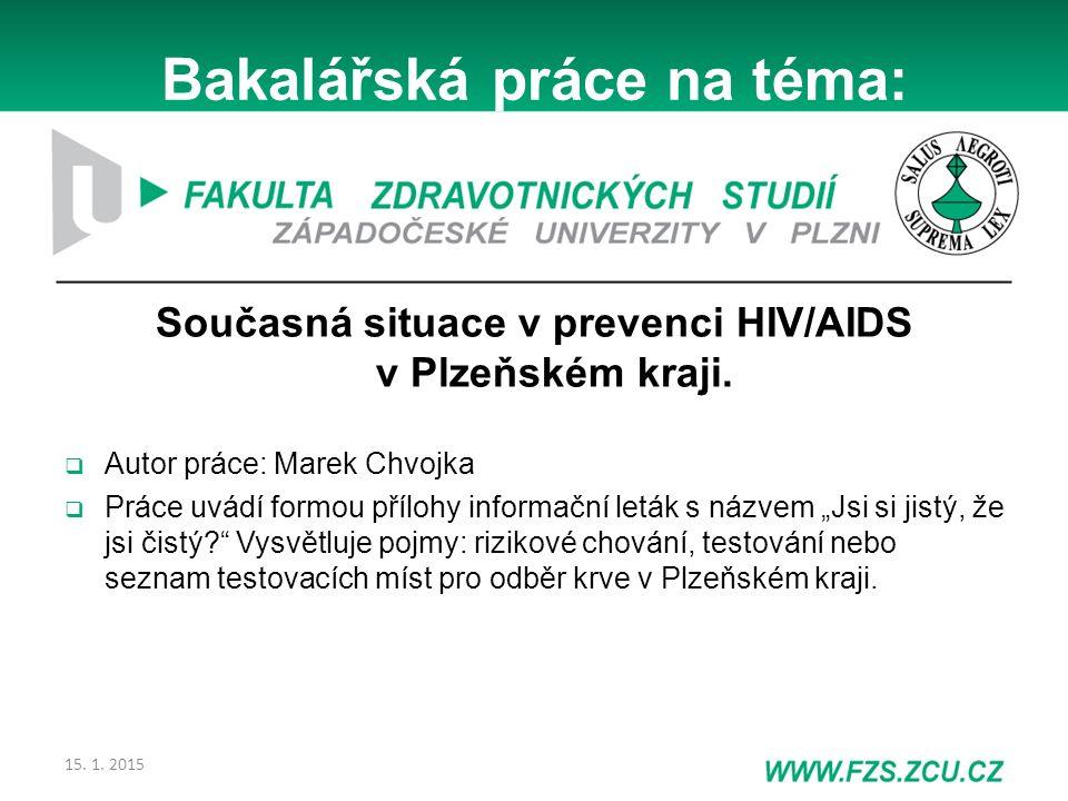Bakalářská práce na téma: Současná situace v prevenci HIV/AIDS v Plzeňském kraji.  Autor práce: Marek Chvojka  Práce uvádí formou přílohy informační