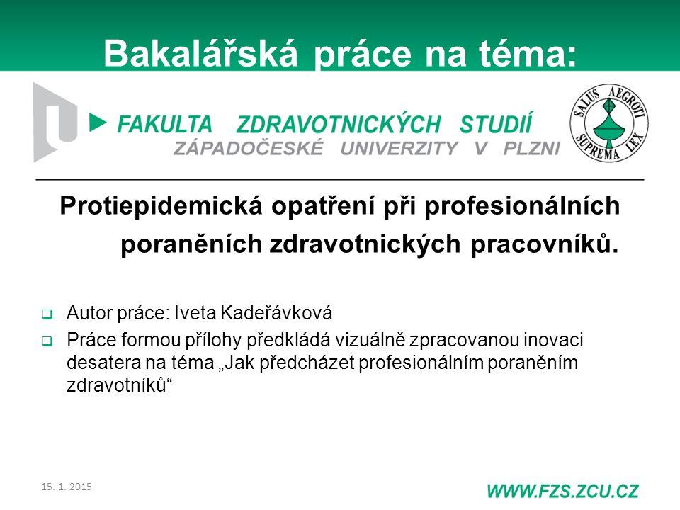 Bakalářská práce na téma: Protiepidemická opatření při profesionálních poraněních zdravotnických pracovníků.  Autor práce: Iveta Kadeřávková  Práce