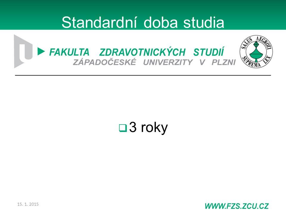 15. 1. 2015 Standardní doba studia  3 roky