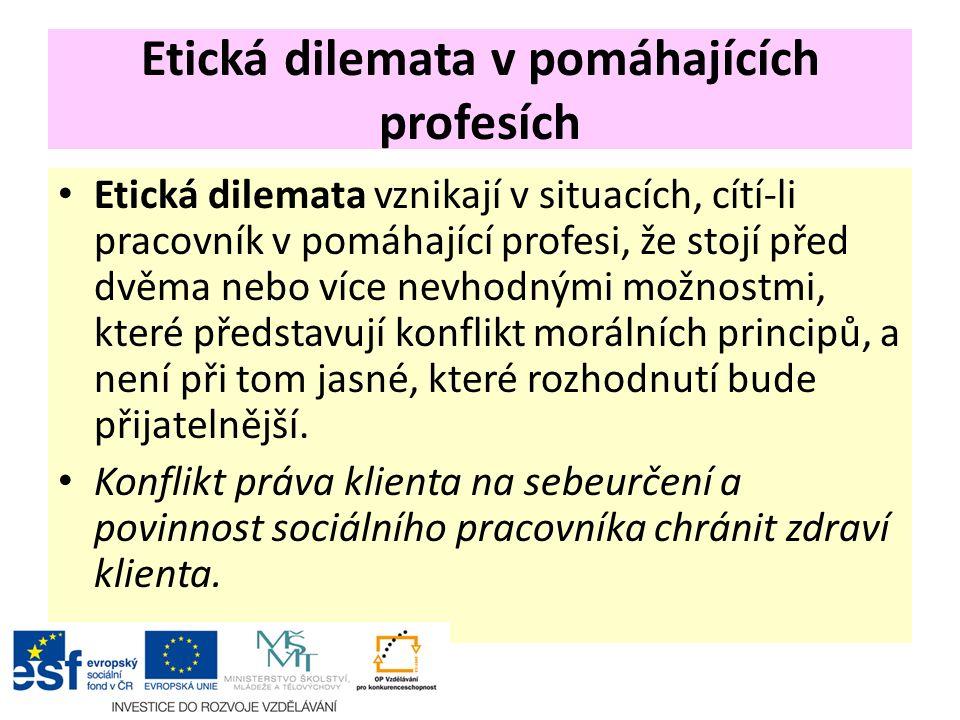 Etická dilemata v pomáhajících profesích Etická dilemata vznikají v situacích, cítí-li pracovník v pomáhající profesi, že stojí před dvěma nebo více n