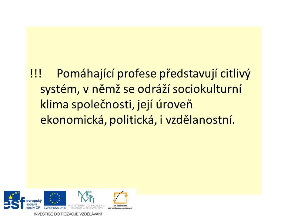 !!! Pomáhající profese představují citlivý systém, v němž se odráží sociokulturní klima společnosti, její úroveň ekonomická, politická, i vzdělanostní