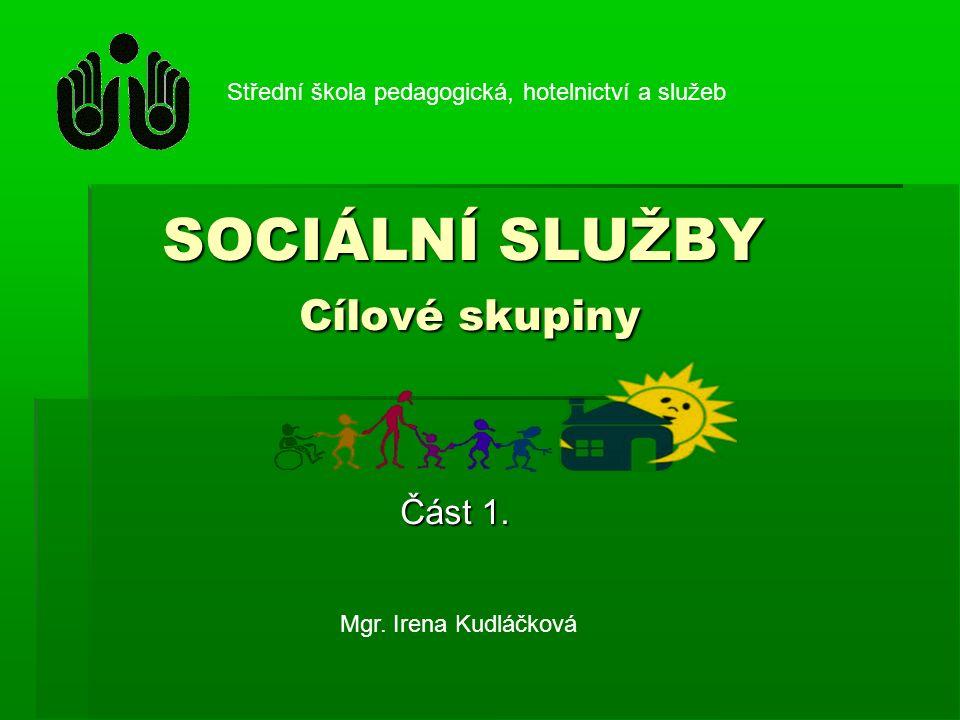 SOCIÁLNÍ SLUŽBY Cílové skupiny SOCIÁLNÍ SLUŽBY Cílové skupiny Část 1.