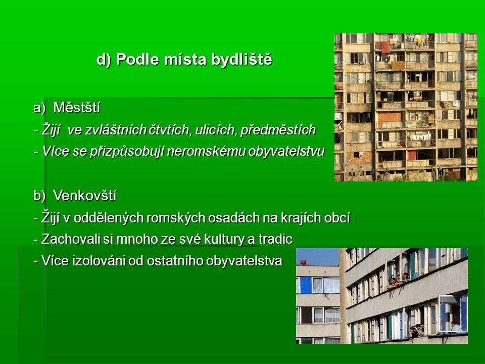 d) Podle místa bydliště d) Podle místa bydliště a) Městští - Žijí ve zvláštních čtvtích, ulicích, předměstích - Více se přizpůsobují neromskému obyvat