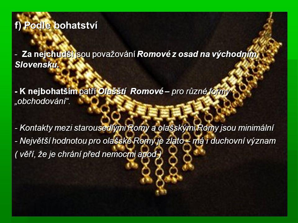 """f) Podle bohatství - Za nejchudší jsou považování Romové z osad na východním Slovensku. - K nejbohatším patří Olašští Romové – pro různé formy """"obchod"""