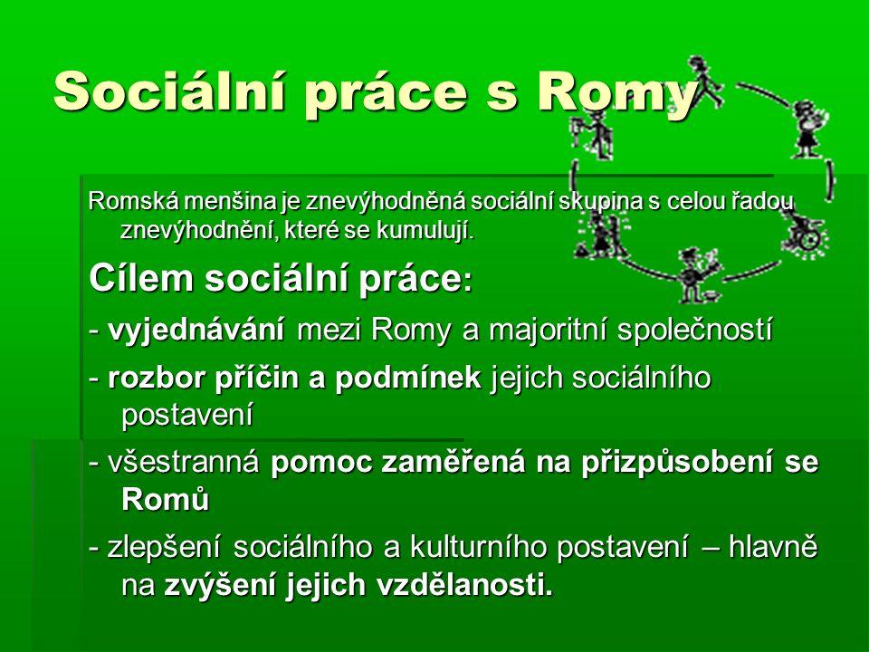 Sociální práce s Romy Romská menšina je znevýhodněná sociální skupina s celou řadou znevýhodnění, které se kumulují. Cílem sociální práce : - vyjednáv