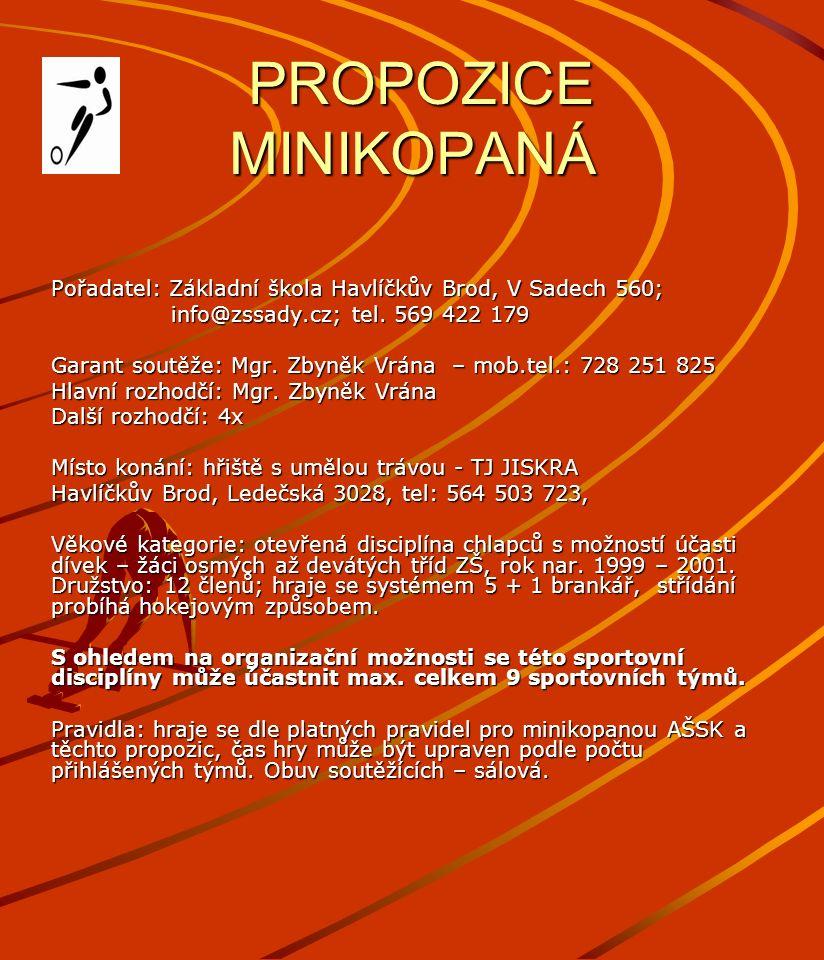 PROPOZICE MINIKOPANÁ PROPOZICE MINIKOPANÁ Pořadatel: Základní škola Havlíčkův Brod, V Sadech 560; info@zssady.cz; tel. 569 422 179 info@zssady.cz; tel