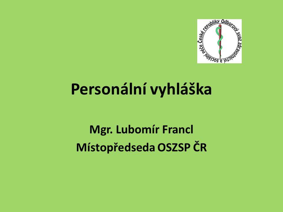 Personální vyhláška Mgr. Lubomír Francl Místopředseda OSZSP ČR