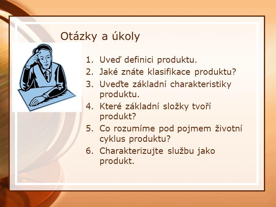 Otázky a úkoly 1.Uveď definici produktu. 2.Jaké znáte klasifikace produktu.