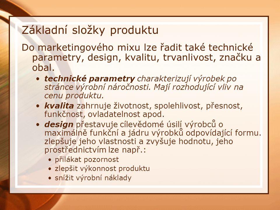 Základní složky produktu Do marketingového mixu lze řadit také technické parametry, design, kvalitu, trvanlivost, značku a obal.