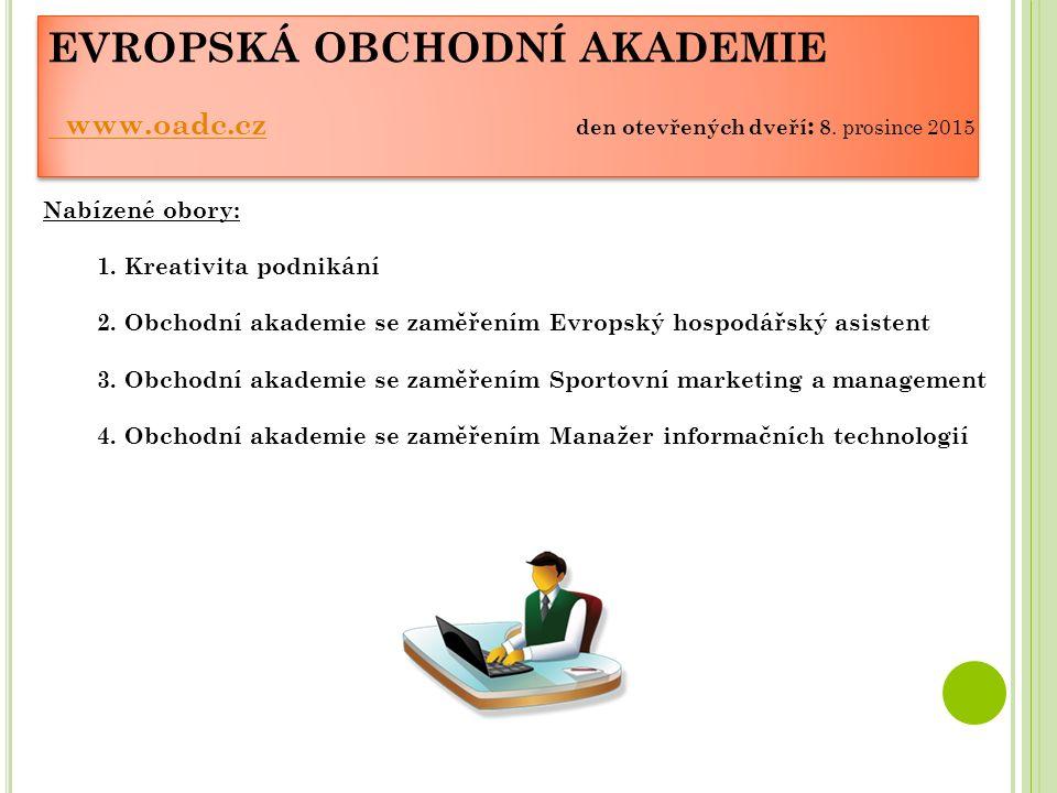EVROPSKÁ OBCHODNÍ AKADEMIE Nabízené obory: 1. Kreativita podnikání 2. Obchodní akademie se zaměřením Evropský hospodářský asistent 3. Obchodní akademi