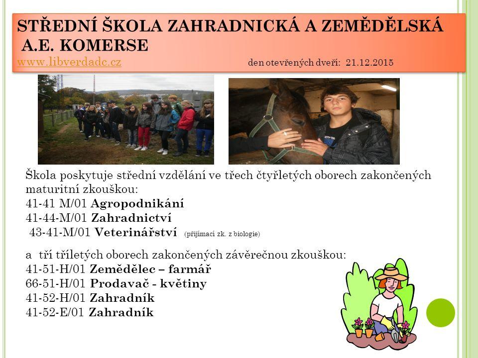 STŘEDNÍ ŠKOLA ZAHRADNICKÁ A ZEMĚDĚLSKÁ A.E. KOMERSE www.libverdadc.czwww.libverdadc.cz den otevřených dveří: 21.12.2015 STŘEDNÍ ŠKOLA ZAHRADNICKÁ A ZE