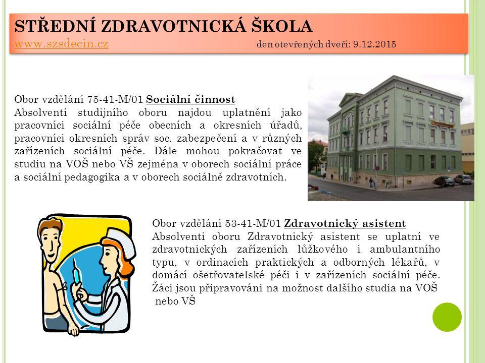 STŘEDNÍ ZDRAVOTNICKÁ ŠKOLA www.szsdecin.cz www.szsdecin.cz den otevřených dveří: 9.12.2015 STŘEDNÍ ZDRAVOTNICKÁ ŠKOLA www.szsdecin.cz www.szsdecin.cz