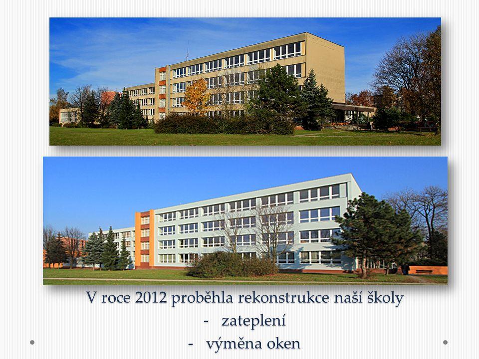 V roce 2012 proběhla rekonstrukce naší školy -zateplení -výměna oken