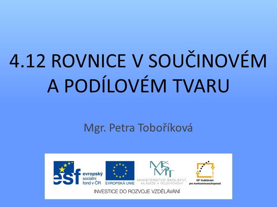 4.12 ROVNICE V SOUČINOVÉM A PODÍLOVÉM TVARU Mgr. Petra Toboříková