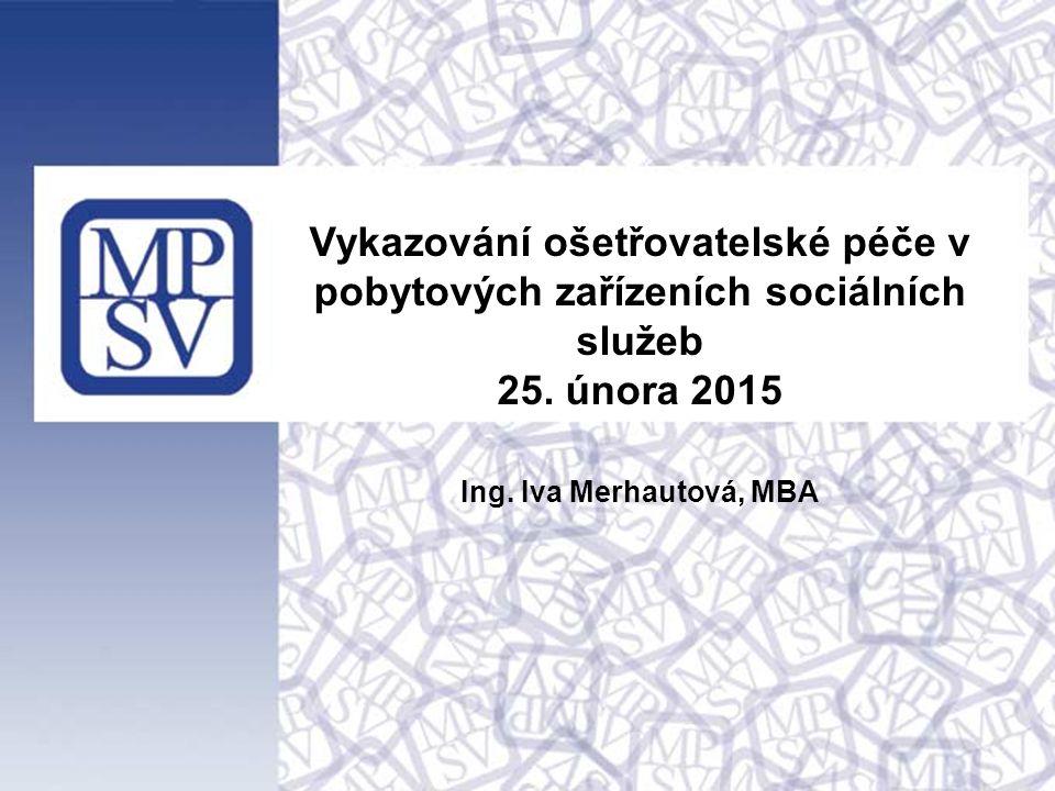 Vykazování ošetřovatelské péče v pobytových zařízeních sociálních služeb 25. února 2015 Ing. Iva Merhautová, MBA
