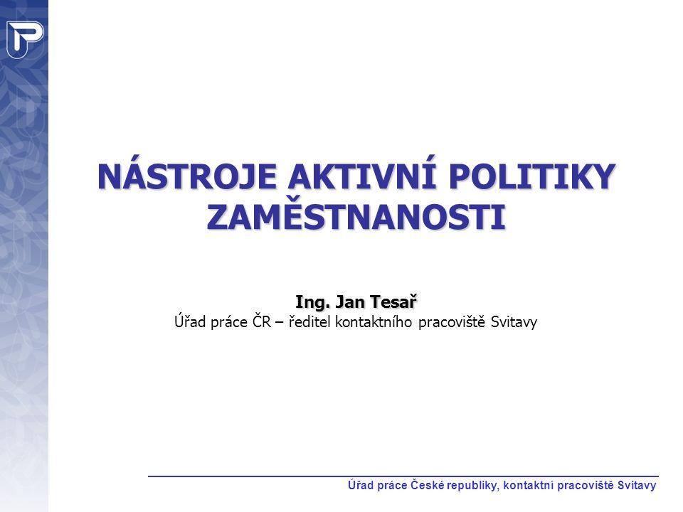 Úřad práce České republiky, kontaktní pracoviště Svitavy NÁSTROJE AKTIVNÍ POLITIKY ZAMĚSTNANOSTI Ing. Jan Tesař NÁSTROJE AKTIVNÍ POLITIKY ZAMĚSTNANOST