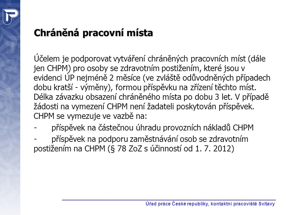 Chráněná pracovní místa Účelem je podporovat vytváření chráněných pracovních míst (dále jen CHPM) pro osoby se zdravotním postižením, které jsou v evi