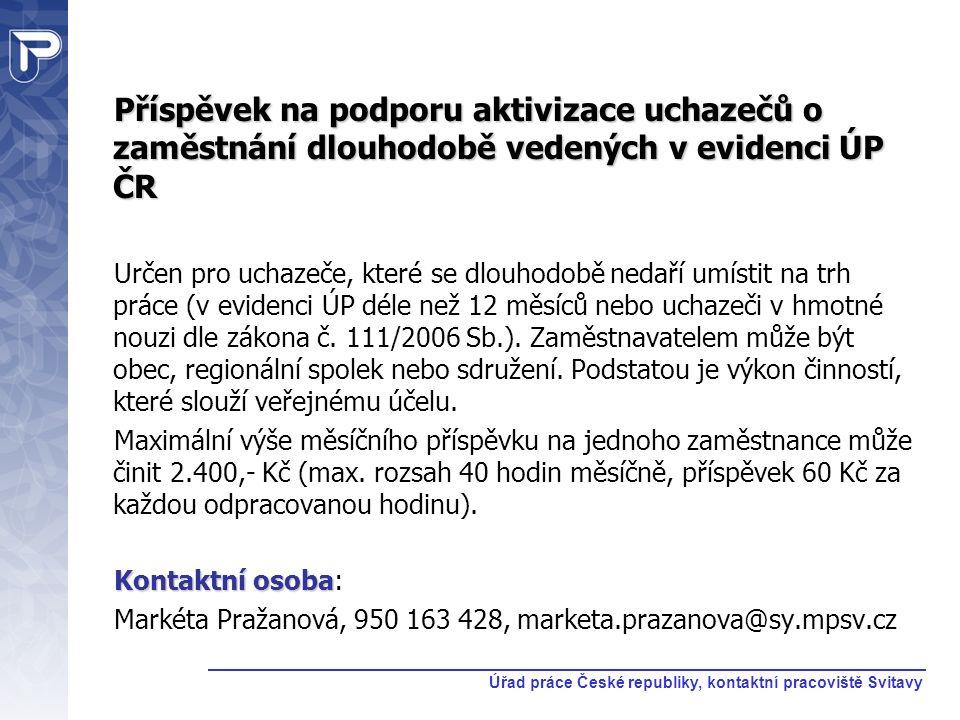 Příspěvek na podporu aktivizace uchazečů o zaměstnání dlouhodobě vedených v evidenci ÚP ČR Určen pro uchazeče, které se dlouhodobě nedaří umístit na t