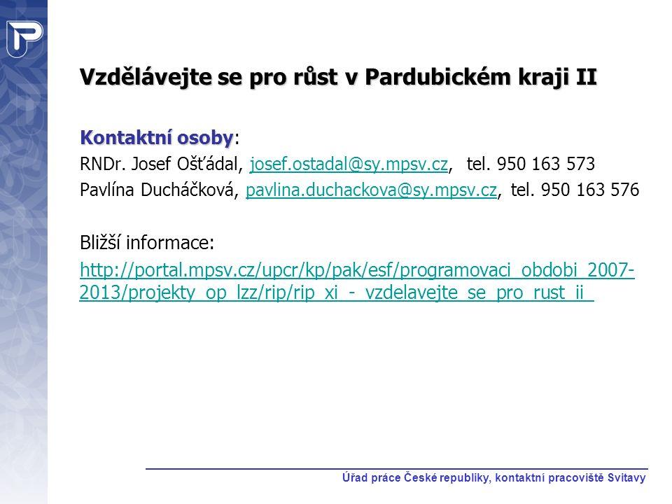 Vzdělávejte se pro růst v Pardubickém kraji II Kontaktní osoby Kontaktní osoby: RNDr. Josef Ošťádal, josef.ostadal@sy.mpsv.cz, tel. 950 163 573josef.o