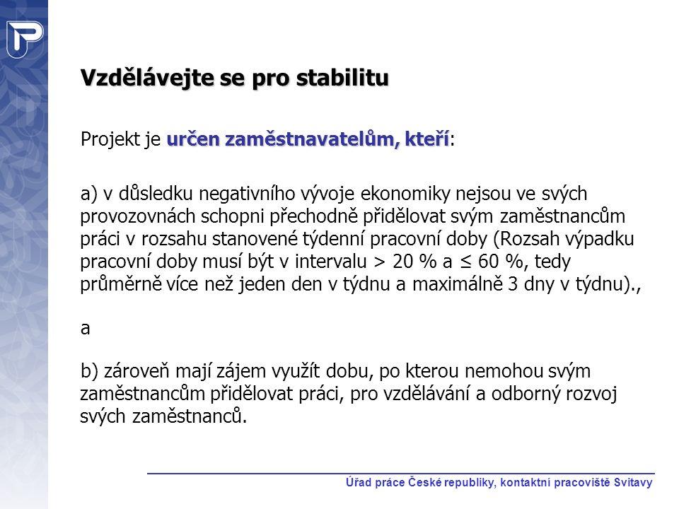 Vzdělávejte se pro stabilitu určen zaměstnavatelům, kteří Projekt je určen zaměstnavatelům, kteří: a) v důsledku negativního vývoje ekonomiky nejsou v