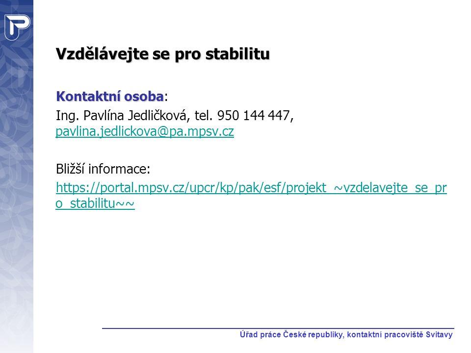 Vzdělávejte se pro stabilitu Kontaktní osoba Kontaktní osoba: Ing. Pavlína Jedličková, tel. 950 144 447, pavlina.jedlickova@pa.mpsv.cz pavlina.jedlick