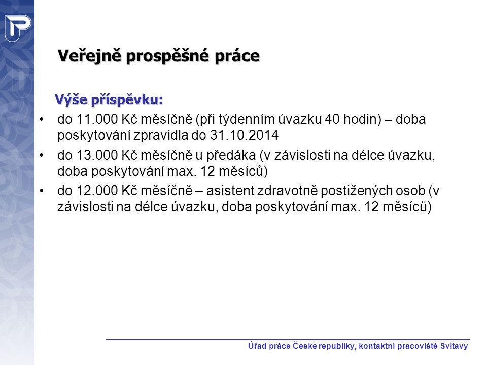 Veřejně prospěšné práce Výše příspěvku: Výše příspěvku: do 11.000 Kč měsíčně (při týdenním úvazku 40 hodin) – doba poskytování zpravidla do 31.10.2014