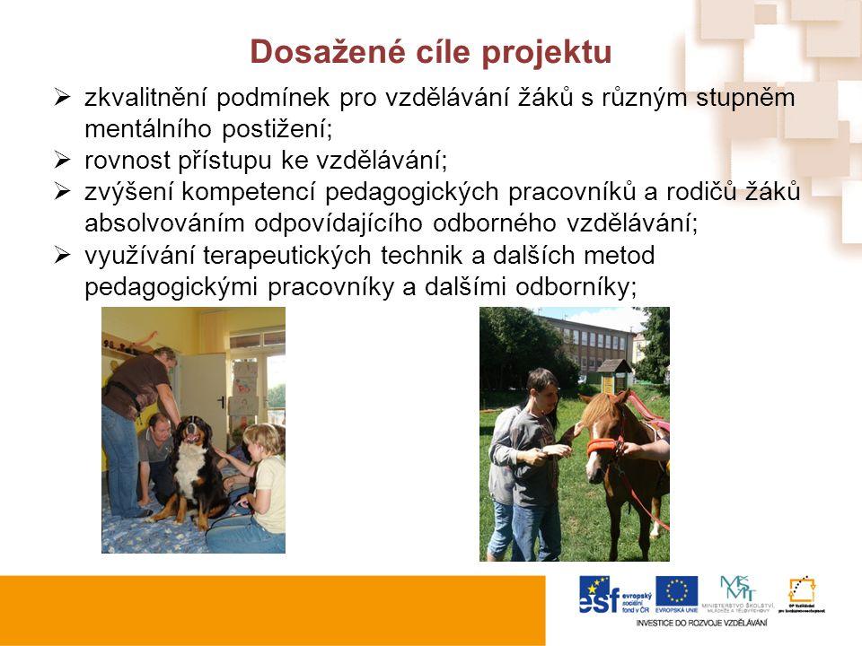 Dosažené cíle projektu  zkvalitnění podmínek pro vzdělávání žáků s různým stupněm mentálního postižení;  rovnost přístupu ke vzdělávání;  zvýšení kompetencí pedagogických pracovníků a rodičů žáků absolvováním odpovídajícího odborného vzdělávání;  využívání terapeutických technik a dalších metod pedagogickými pracovníky a dalšími odborníky;