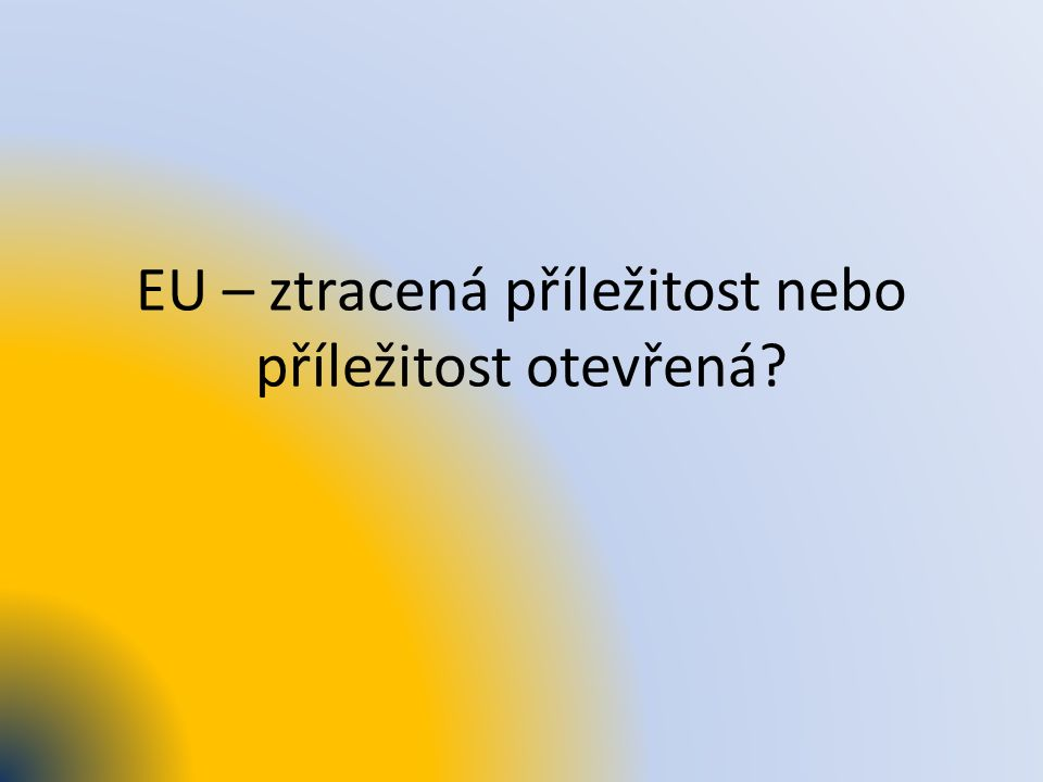EU – ztracená příležitost nebo příležitost otevřená?