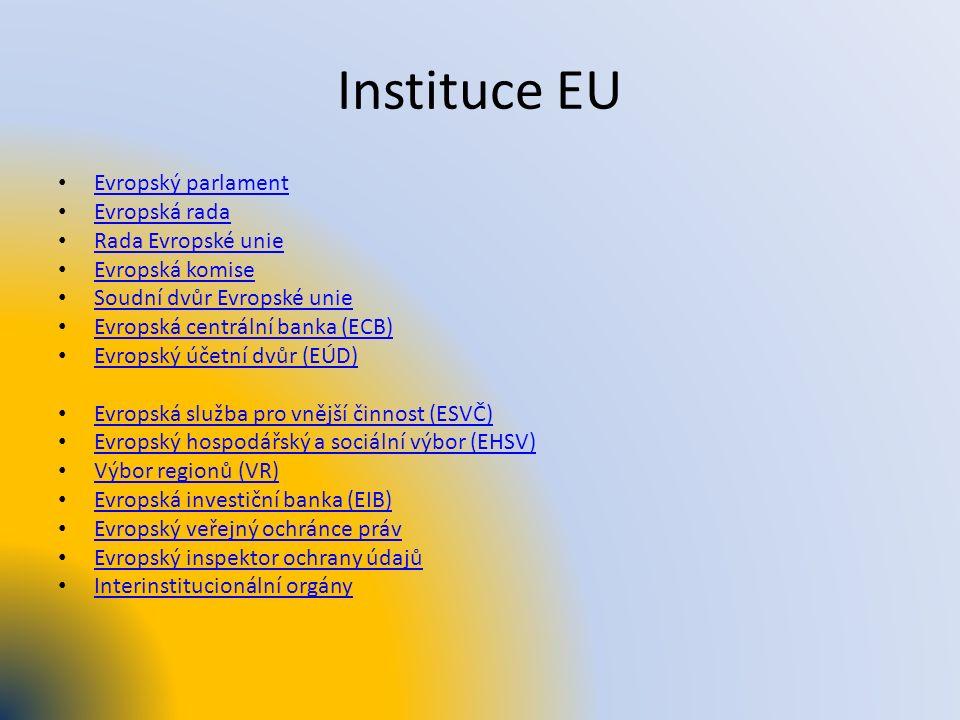 Instituce EU Evropský parlament Evropská rada Rada Evropské unie Evropská komise Soudní dvůr Evropské unie Evropská centrální banka (ECB) Evropský úče