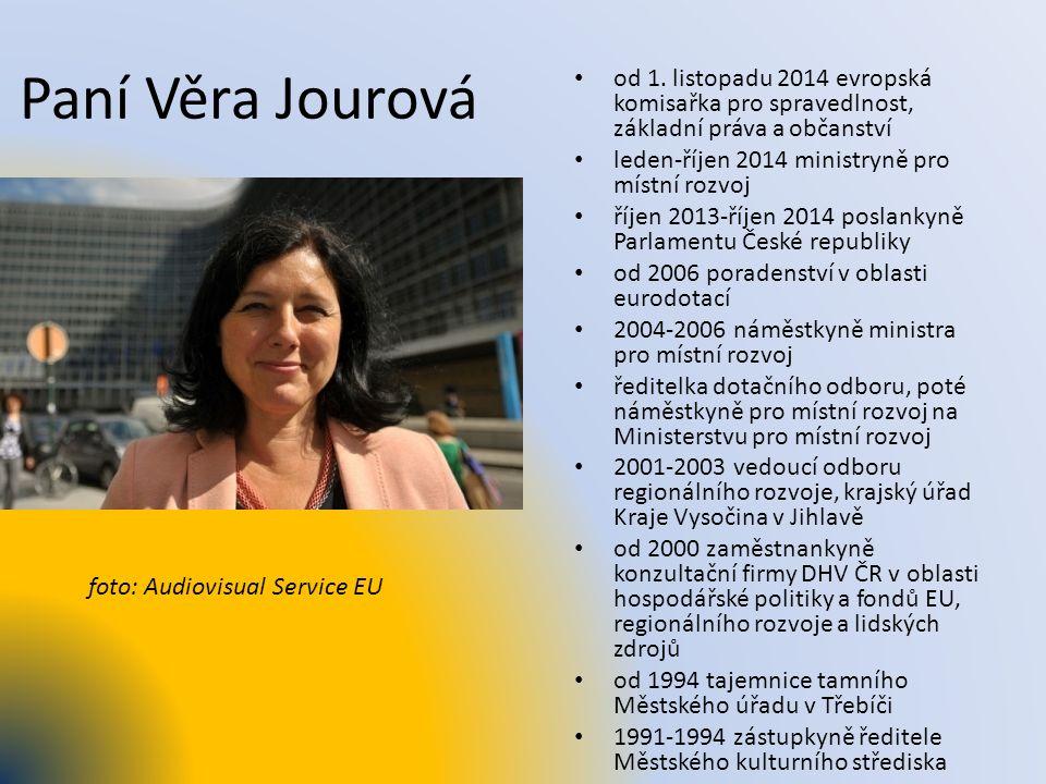 Paní Věra Jourová od 1. listopadu 2014 evropská komisařka pro spravedlnost, základní práva a občanství leden-říjen 2014 ministryně pro místní rozvoj ř