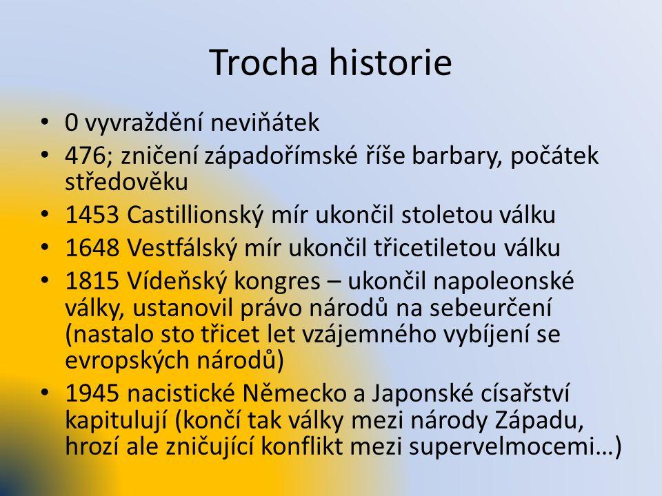Trocha historie 0 vyvraždění neviňátek 476; zničení západořímské říše barbary, počátek středověku 1453 Castillionský mír ukončil stoletou válku 1648 V