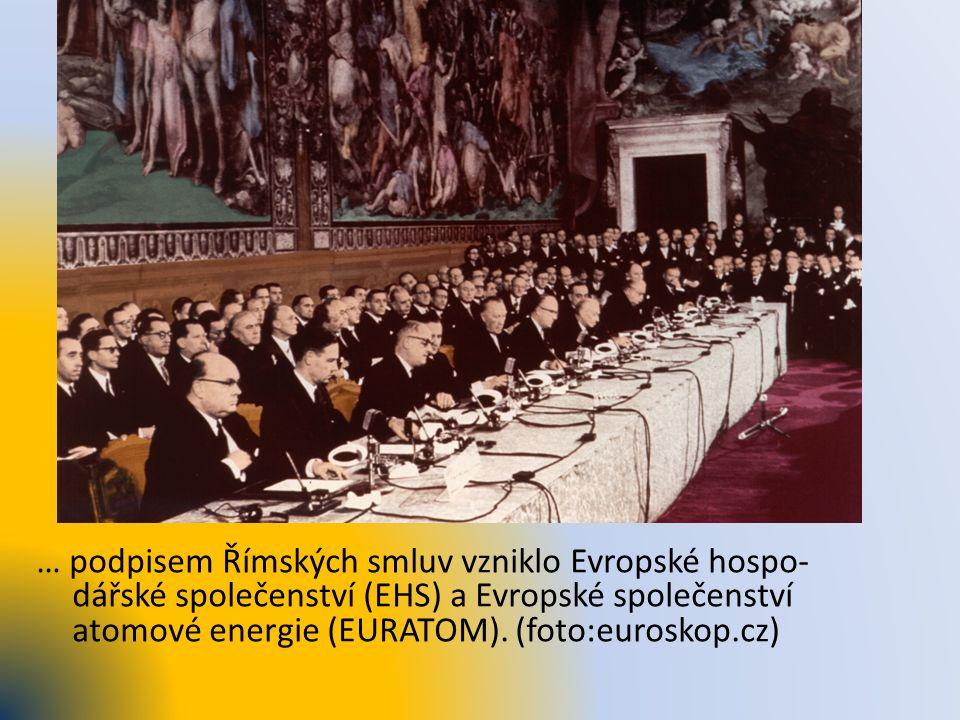 … podpisem Římských smluv vzniklo Evropské hospo- dářské společenství (EHS) a Evropské společenství atomové energie (EURATOM). (foto:euroskop.cz)