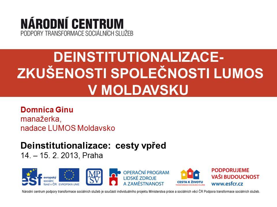 DEINSTITUTIONALIZACE- ZKUŠENOSTI SPOLEČNOSTI LUMOS V MOLDAVSKU Domnica Ginu manažerka, nadace LUMOS Moldavsko Deinstitutionalizace: cesty vpřed 14.