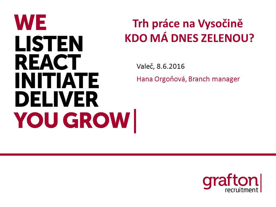 Trh práce na Vysočině KDO MÁ DNES ZELENOU? Valeč, 8.6.2016 Hana Orgoňová, Branch manager