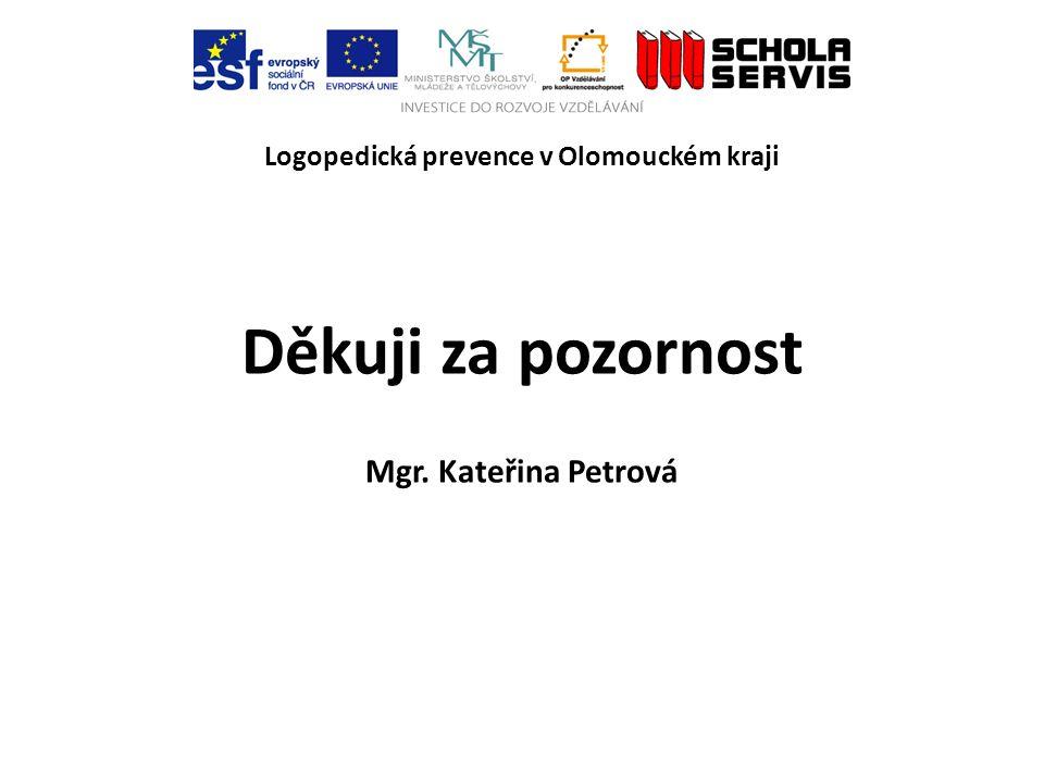 Logopedická prevence v Olomouckém kraji Děkuji za pozornost Mgr. Kateřina Petrová