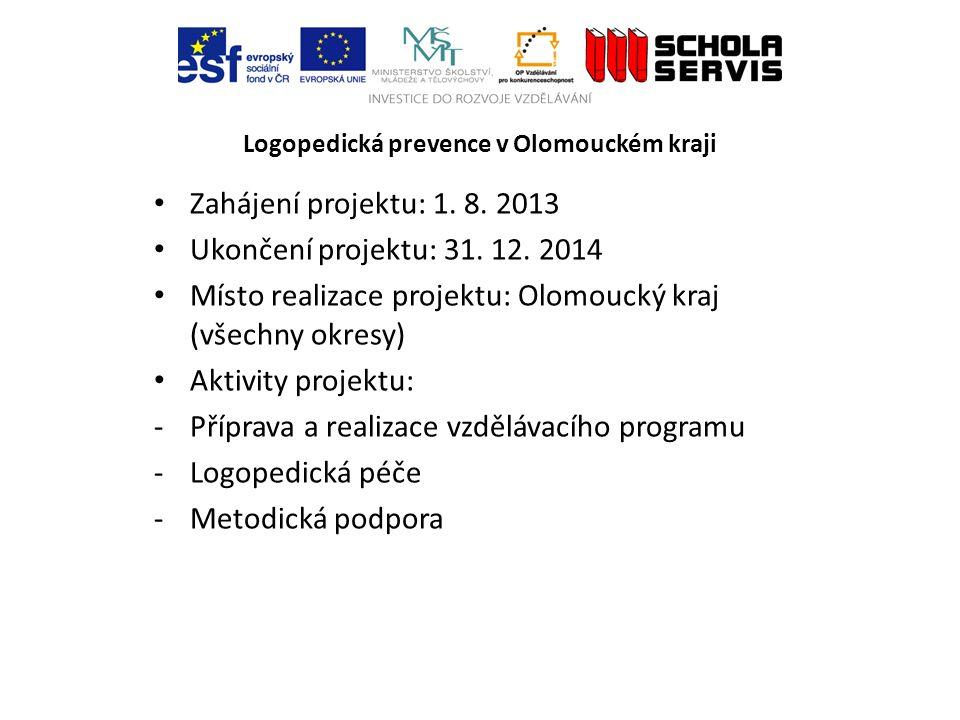 Logopedická prevence v Olomouckém kraji Zahájení projektu: 1. 8. 2013 Ukončení projektu: 31. 12. 2014 Místo realizace projektu: Olomoucký kraj (všechn