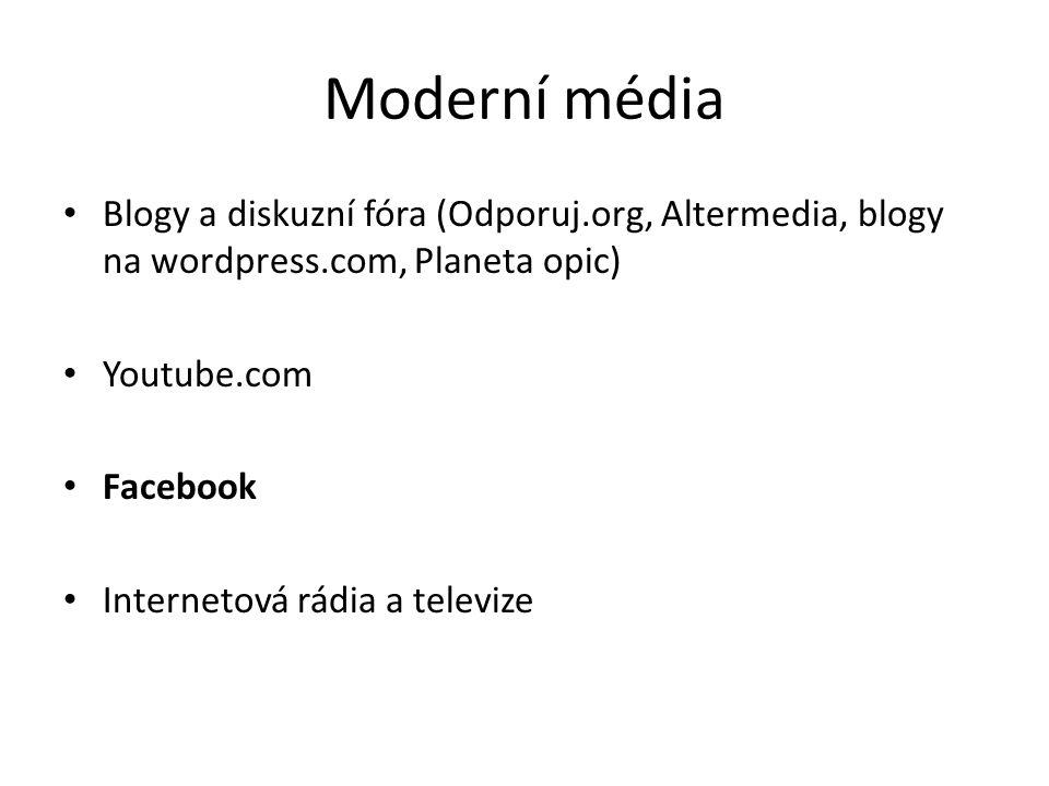 Moderní média Blogy a diskuzní fóra (Odporuj.org, Altermedia, blogy na wordpress.com, Planeta opic) Youtube.com Facebook Internetová rádia a televize