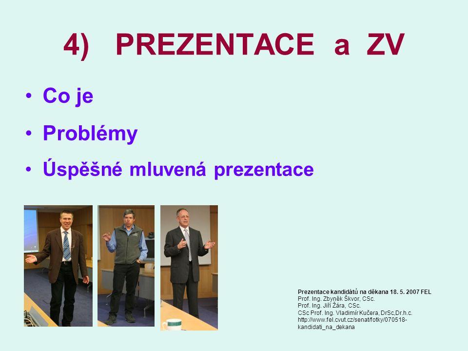 4) PREZENTACE a ZV Co je Problémy Úspěšné mluvená prezentace Prezentace kandidátů na děkana 18. 5. 2007 FEL Prof. Ing. Zbyněk Škvor, CSc. Prof. Ing. J