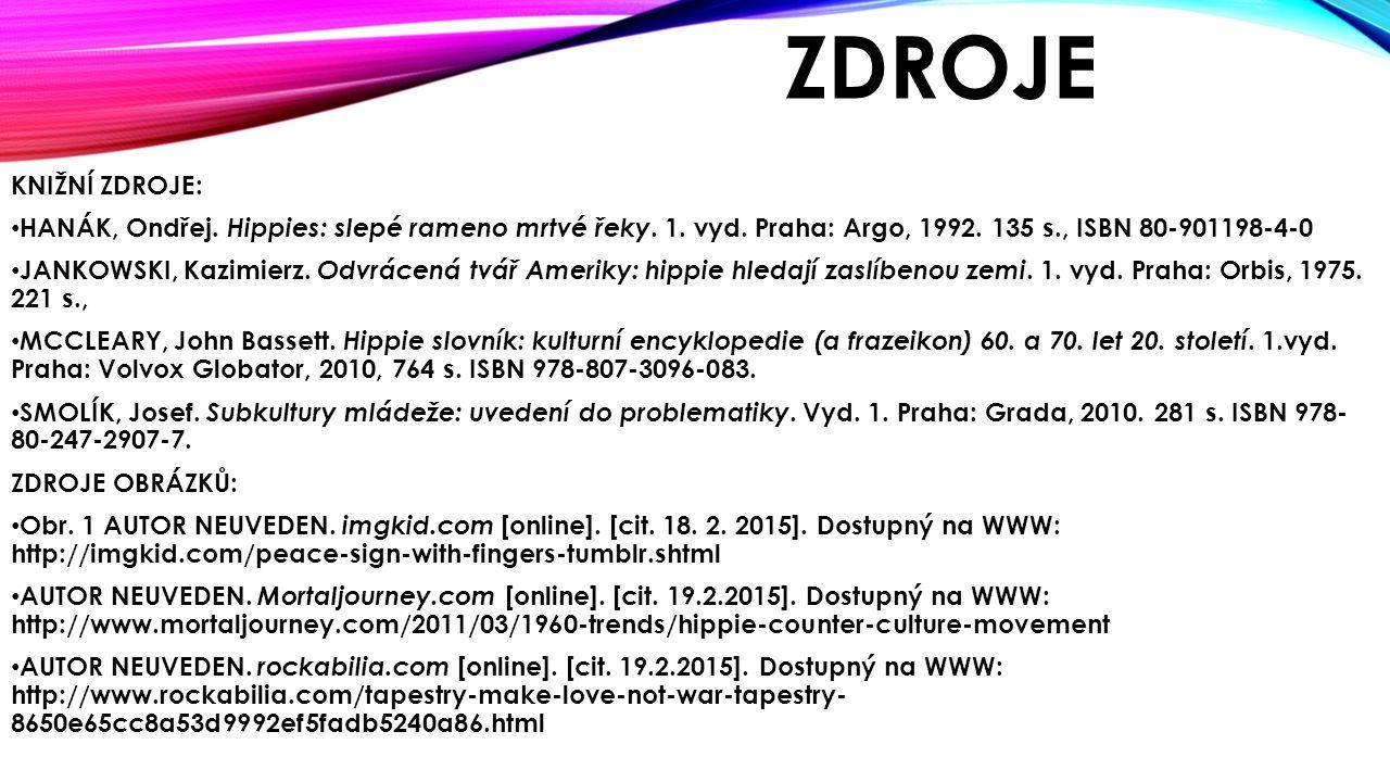 ZDROJE KNIŽNÍ ZDROJE: HANÁK, Ondřej. Hippies: slepé rameno mrtvé řeky. 1. vyd. Praha: Argo, 1992. 135 s., ISBN 80-901198-4-0 JANKOWSKI, Kazimierz. Odv