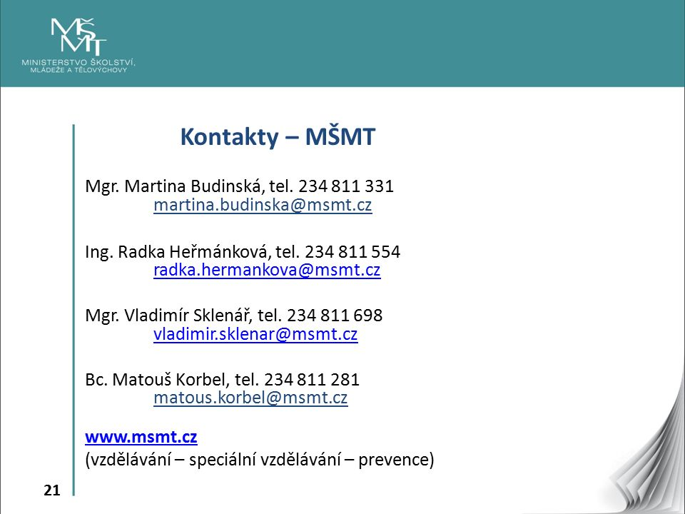 21 Kontakty – MŠMT Mgr. Martina Budinská, tel. 234 811 331 martina.budinska@msmt.cz Ing.