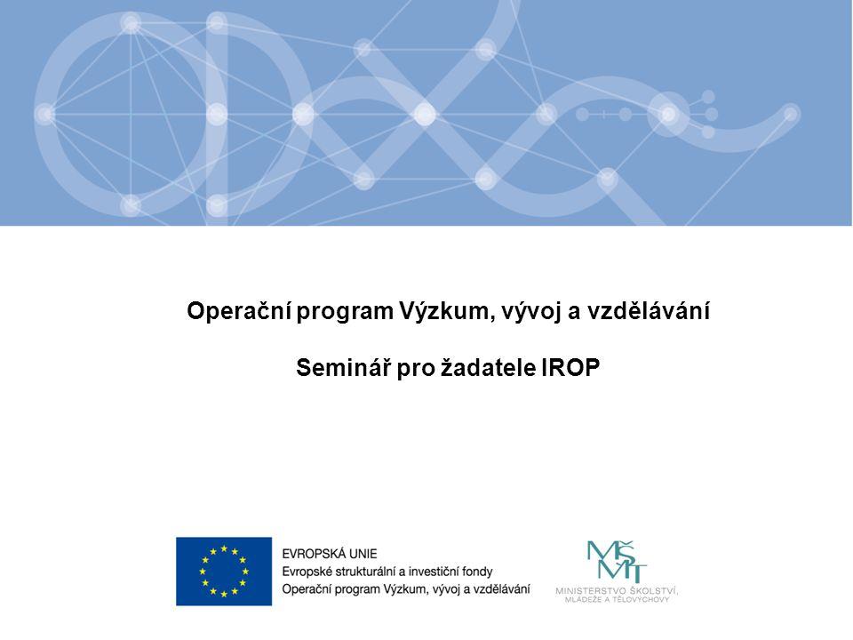 Název kapitoly Název podkapitoly Text Operační program Výzkum, vývoj a vzdělávání Seminář pro žadatele IROP