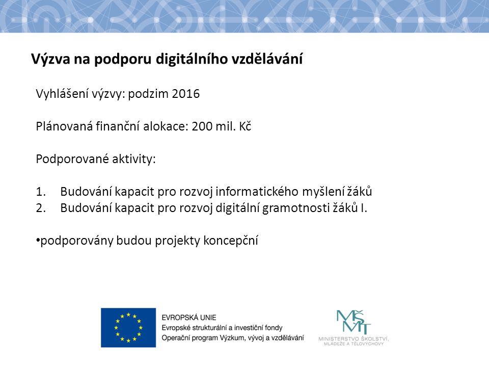 Název kapitoly Název podkapitoly Text Výzva na podporu digitálního vzdělávání Vyhlášení výzvy: podzim 2016 Plánovaná finanční alokace: 200 mil. Kč Pod