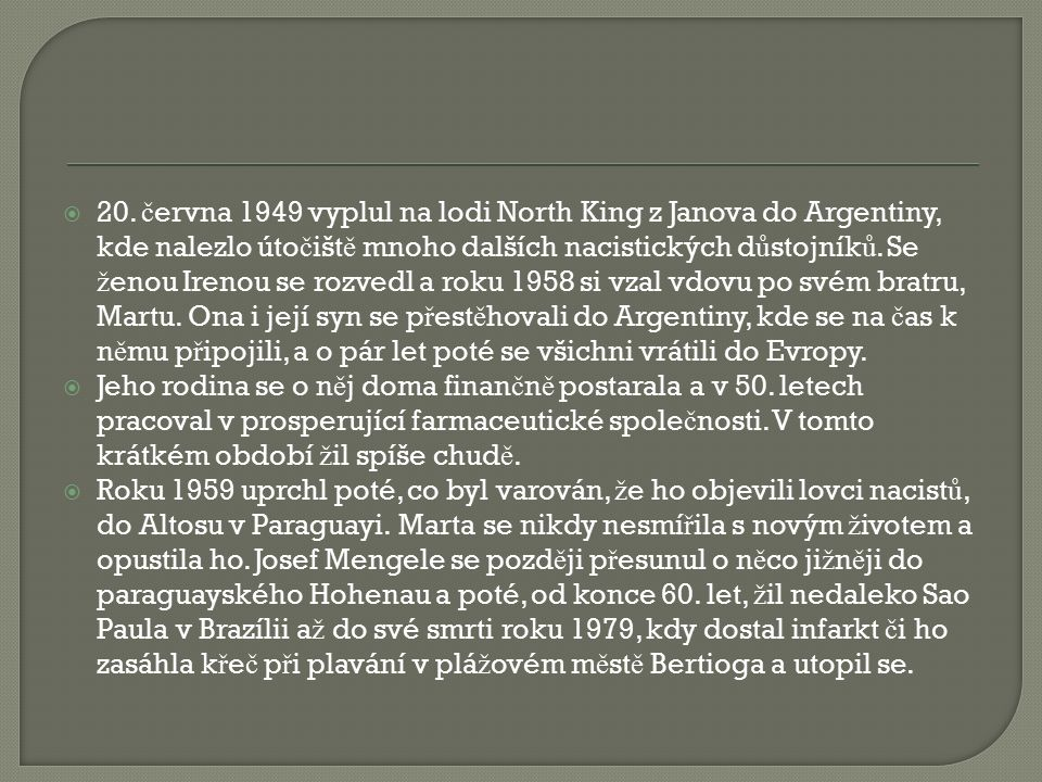  20. č ervna 1949 vyplul na lodi North King z Janova do Argentiny, kde nalezlo úto č išt ě mnoho dalších nacistických d ů stojník ů. Se ž enou Irenou