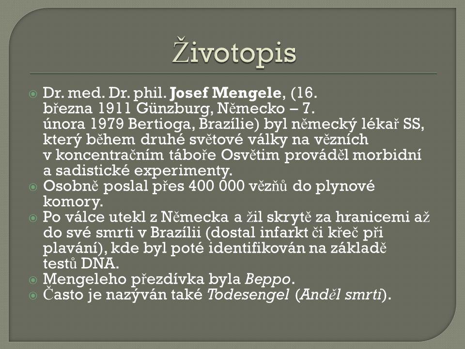  Dr. med. Dr. phil. Josef Mengele, (16. b ř ezna 1911 Günzburg, N ě mecko – 7. února 1979 Bertioga, Brazílie) byl n ě mecký léka ř SS, který b ě hem