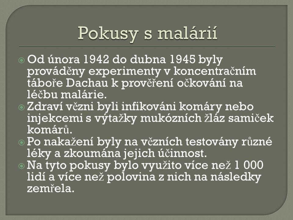  Od února 1942 do dubna 1945 byly provád ě ny experimenty v koncentra č ním tábo ř e Dachau k prov ěř ení o č kování na lé č bu malárie.