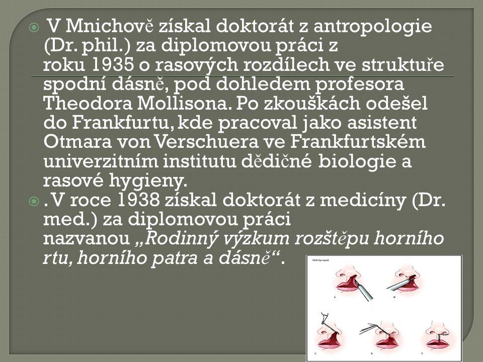  V Mnichov ě získal doktorát z antropologie (Dr. phil.) za diplomovou práci z roku 1935 o rasových rozdílech ve struktu ř e spodní dásn ě, pod dohled
