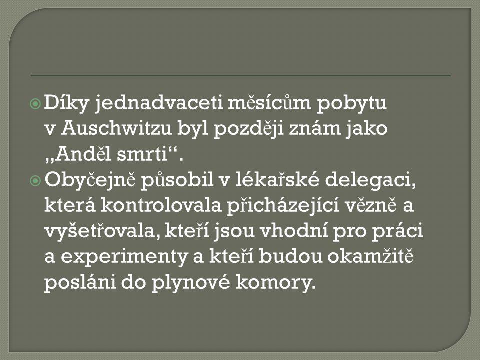 """ Díky jednadvaceti m ě síc ů m pobytu v Auschwitzu byl pozd ě ji znám jako """"And ě l smrti"""".  Oby č ejn ě p ů sobil v léka ř ské delegaci, která kont"""