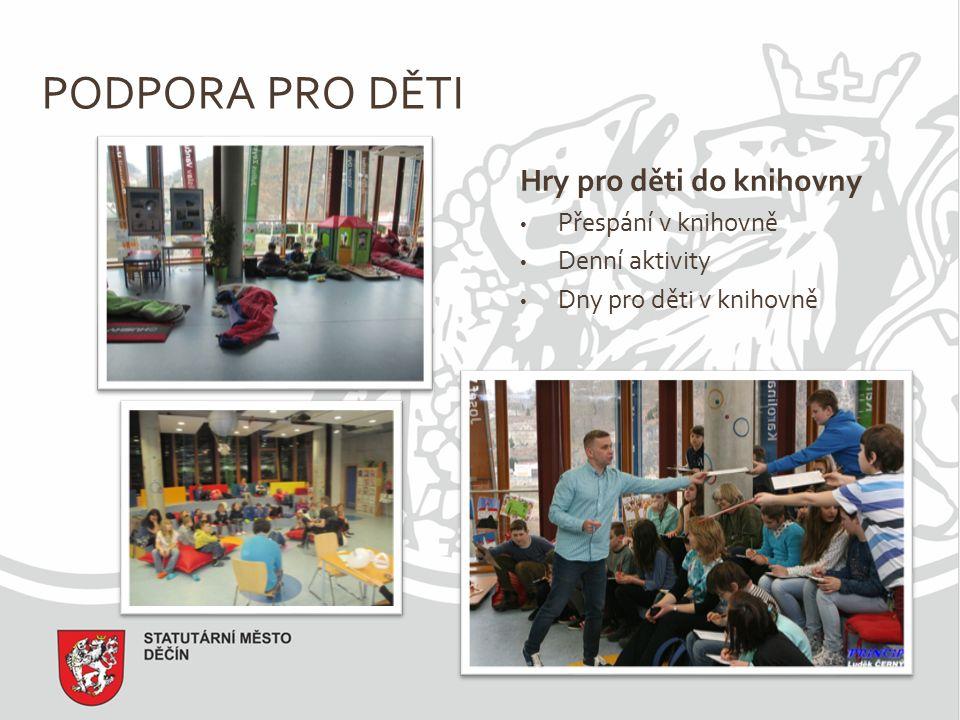 PODPORA PRO DĚTI Hry pro děti do knihovny Přespání v knihovně Denní aktivity Dny pro děti v knihovně