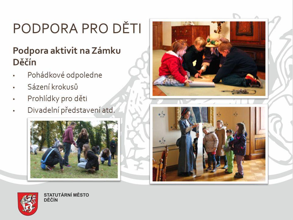 PODPORA PRO DĚTI Podpora aktivit na Zámku Děčín Pohádkové odpoledne Sázení krokusů Prohlídky pro děti Divadelní představení atd.