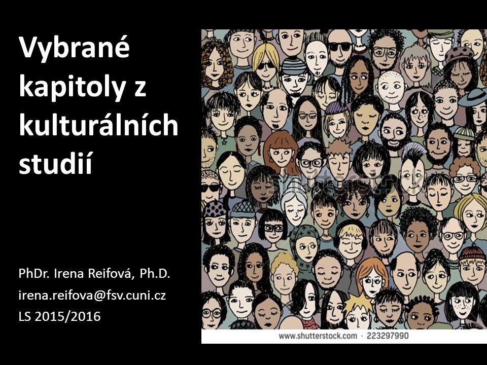 Vybrané kapitoly z kulturálních studií PhDr.Irena Reifová, Ph.D.